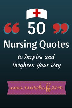 Here are 50 of the most powerful and greatest nursing quotes to inspire and brighten your day: http://4anurse.com