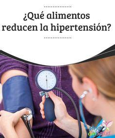 """¿Qué alimentos reducen la hipertensión?  La presión arterial elevada es una enfermedad considerada """"crónica"""" que se caracteriza por un incremento de la tensión sanguínea en las arterias."""