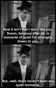 Bringing Up Baby: Cary Grant. This is my favorite scene.