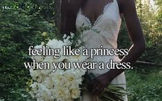 feeling like a princess when you wear a dress.