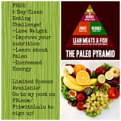 Ready to slim down, tone up, clean your body and your diet up? Want to learn what this Paleo stuff is all about? Join me for the 5 day Paleo Challenge! It's FREE! Prizes to the people who share/repin this pin and bring the most new people to the challenge! Comment on the post on www.facebook.com/FitwithLulu to participate