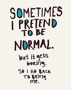 Normal isn't any fun anyway!