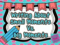 Writing about small moments vs. big moments is an activity I did with my class to work on descriptive writing. I described big moments as a cloud –. Teaching Narrative Writing, Personal Narrative Writing, Kindergarten Writing, Personal Narratives, Literacy, Writing Resources, Writing Ideas, Small Moment Writing, Lucy Calkins Writing