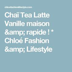 Chaï Tea Latte Vanille maison & rapide ! * Chloé Fashion & Lifestyle