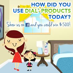 We want to know how you and your family used Dial® products today. Tell us for a chance to win $500 or our Product of the Week!