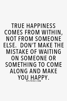 can you take responsibility for your own happiness or are you still expecting someone or something else to make you happy?