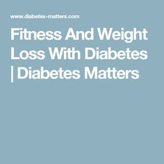 Fitness And Weight Loss With Diabetes | Diabetes Matters