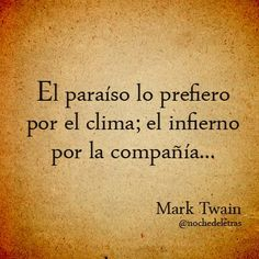 "Trans: ""I prefer Paradise for the climate; Hell for the company"".  Mark Twain is equally amazing in any language."