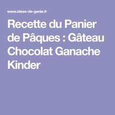 Recette du Panier de Pâques : Gâteau Chocolat Ganache Kinder