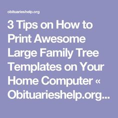 3 Tips on How to Print Awesome Large Family Tree Templates on Your Home Computer « Obituarieshelp.org/Blog