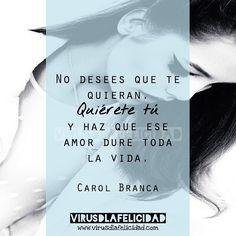No desees que te quieran. Quiérete tú y haz que ese amor dure toda la vida.  http://ift.tt/1n71PmC  #virusdlafelicidad #autoestima #buenosdias #pensamiento