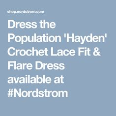 Dress the Population 'Hayden' Crochet Lace Fit & Flare Dress available at #Nordstrom
