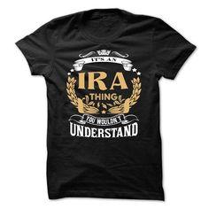 IRA .Its a IRA Thing You Wouldnt Understand - T Shirt,  - #kids tee #tee geschenk. BUY NOW => https://www.sunfrog.com/LifeStyle/IRA-Its-a-IRA-Thing-You-Wouldnt-Understand--T-Shirt-Hoodie-Hoodies-YearName-Birthday.html?68278