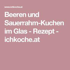Beeren und Sauerrahm-Kuchen im Glas - Rezept  - ichkoche.at