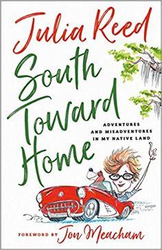 South Toward Home: Adventures and Misadventures in My Native Land: Julia Reed, Jon Meecham: 9781250166340: Amazon.com: Books