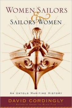 Women Sailors and Sailors' Women: An Untold Maritime History by David Cordingly