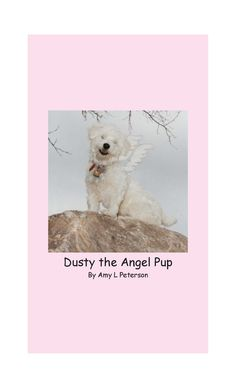 Dusty, the Angel Pup is a fun photo book, with rhymes, told from Dusty's point of view.       Also available on Amazon