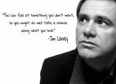 You can fail at something you don't want, so you might as well take a chance doing what you love.  - Jim Carrey -  #JimCarrey - inspirational & motivational quotes brought to you by inspirational.ly