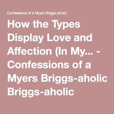 How the Types Display Love and Affection (In My... - Confessions of a Myers Briggs-aholic
