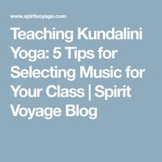 Teaching Kundalini Yoga: 5 Tips for Selecting Music for Your Class | Spirit Voyage Blog