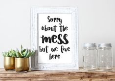 Sorry About The Mess But We Live Here Printable Living Messy