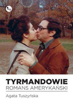 """Mary Ellen Tyrmand, """"Tyrmandowie: romans amerykański"""", rozmawiała i skomponowała Agata Tuszyńska, tł. listów Anna Wróbel, MG, Warszawa 2012."""