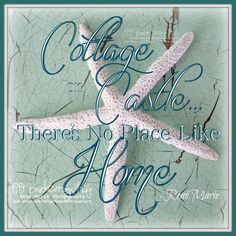 Cottage or Castle, there's no place like Home. -Print or Canvas Starfish Quote www.facebook.com/BeachCottageLifePhotography