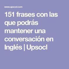 151 frases con las que podrás mantener una conversación en Inglés   Upsocl