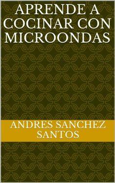 Aprende a cocinar con microondas de Andres Sanchez Santos, http://www.amazon.es/dp/B00HBT923O/ref=cm_sw_r_pi_dp_m5VLtb1JS050P