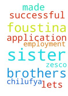 My brothers and sisters, let's pray for my sister Foustina - My brothers and sisters, lets pray for my sister Foustina Chilufya to be successful for employment for Zesco where she has made an application. Posted at: https://prayerrequest.com/t/HoO #pray #prayer #request #prayerrequest