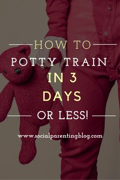 HOW TO Potty Train Your Child In 3 Days Or Less!