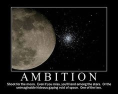 Demotivational Posters - Ambition, shoot for the moon. Even if you miss, you'll land among the stars. Or the unimaginable hideous gaping void - photo posted by Guest Funny Images, Funny Pictures, Funny Motivational Quotes, Depressing Quotes, Inspirational Quotes, Quotable Quotes, Very Demotivational, Star Quotes, Funny Posters