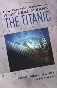What Really Sank the Titanic: New Forensic Discoveries by Jennifer Hooper McCarty. On the starry night of April 14, 1912, at the dawn of a century charged with human ingenuity and hope, the largest and most advanced passenger ship in the world struck an iceberg and sank to the bottom of the frigid North Atlantic. In the decades that followed, despite numerous official inquiries and the eventual discovery of the wreck itself, key questions have gone unanswered: Why did the double-bottomed…