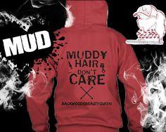 Muddy Hair Don't Care Hoodie. Mud! #Mud. #GirlsGetMuddyToo mechanic girl. Backwoods Beauty Queen. Mud bog outfit.