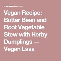 Vegan Recipe: Butter Bean and Root Vegetable Stew with Herby Dumplings — Vegan Lass