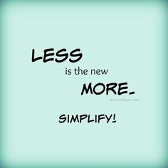 Less is the new more. Simplify! #simpleliving #less #enjoylife #simplify