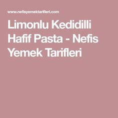 Limonlu Kedidilli Hafif Pasta - Nefis Yemek Tarifleri