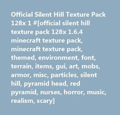 Official Silent Hill Texture Pack 128x 1 #[official silent hill texture pack 128x 1.6.4 minecraft texture pack, minecraft texture pack, themed, environment, font, terrain, items, gui, art, mobs, armor, misc, particles, silent hill, pyramid head, red pyramid, nurses, horror, music, realism, scary]…