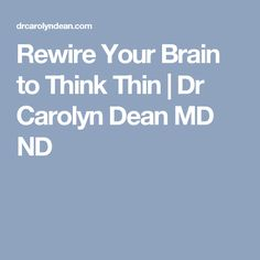 Rewire Your Brain to Think Thin   Dr Carolyn Dean MD ND