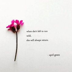 When she's left to run wild She will always return Left Me Quotes, Bio Quotes, Soul Quotes, Quotes To Live By, Simply Quotes, Unrequited Love Quotes, Quotable Quotes, Qoutes, Pretty Words
