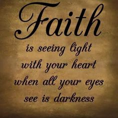 Faith is seeing light with your heart when all your eyes see is darkness life quotes quotes quote religious quotes life faith life quotes and sayings Faith Quotes, Bible Quotes, Bible Verses, Motivational Quotes, Inspirational Quotes, Qoutes, Quotations, Meaningful Quotes, Quotes Quotes