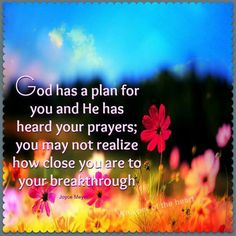God has a plan for you and He has heard your prayers; you may not realize how close you are to your breakthrough. Religious Quotes, Spiritual Quotes, Positive Quotes, Spiritual Growth, Faith Quotes, Bible Quotes, Biblical Quotes, Bible Scriptures, Joyce Meyer Quotes