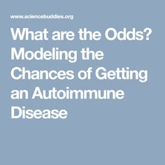 What are the Odds? Modeling the Chances of Getting an Autoimmune Disease