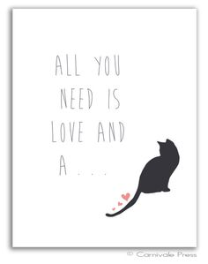 All You Need is Love and a Cat art print 8.5x11 by CarnivalePress, $18.00