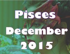 Pisces December 2015 Astrology & Tarot Divination Reading by Mystic GLoLady