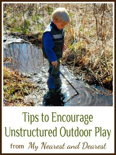 How to Encourage Unstructured Outdoor Play. Tips from My Nearest and Dearest blog