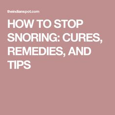 HOW TO STOP SNORING: CURES, REMEDIES, AND TIPS