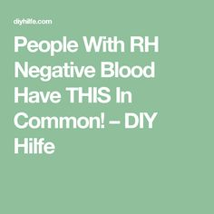 People With RH Negative Blood Have THIS In Common! – DIY Hilfe