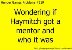 I mean I know that there were two victors before katniss and Peeta. It would be interesting to find out I that first victor was alive for Haymitch