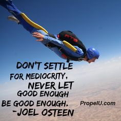 Success in business and life does not come to those that settle for mediocrity. When you raise your standards, set big, hairy, audacious goals and strive for excellence in everything you do you will have an awesome life that most people only dream of.